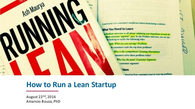 How	to	Run	a	Lean	Startup August	22nd,	2016 Amancio Bouza,	PhD