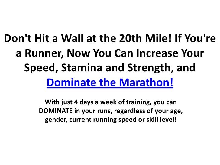 Don't Hit a Wall at the 20th Mile! If You're a Runner, Now You Can Increase Your Speed, Stamina and Strength, and Dominate...
