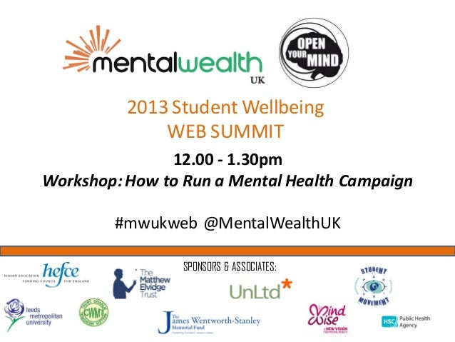 2013 Student Wellbeing              WEB SUMMIT               12.00 - 1.30pmWorkshop: How to Run a Mental Health Campaign  ...