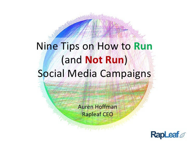 Nine Tips on How to Run      (and Not Run) Social Media Campaigns          Auren Hoffman          Rapleaf CEO