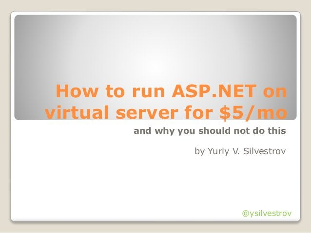 How to run ASP.NET on virtual server for $5/mo and why you should not do this by Yuriy V. Silvestrov @ysilvestrov