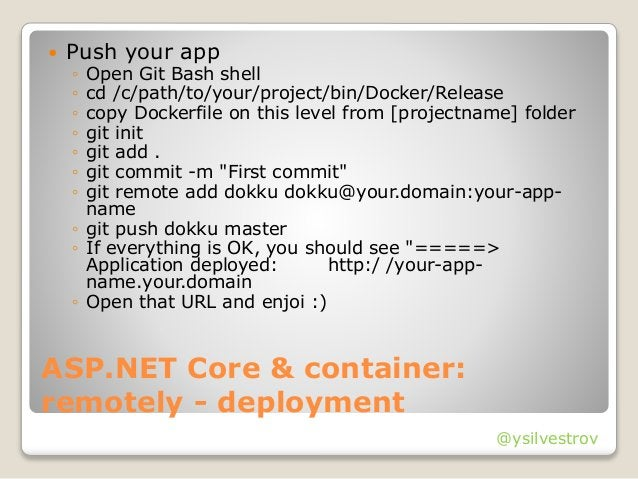 @ysilvestrov ASP.NET Core & container: remotely - deployment  Push your app ◦ Open Git Bash shell ◦ cd /c/path/to/your/pr...