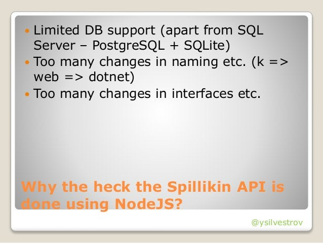 @ysilvestrov Why the heck the Spillikin API is done using NodeJS?  Limited DB support (apart from SQL Server – PostgreSQL...