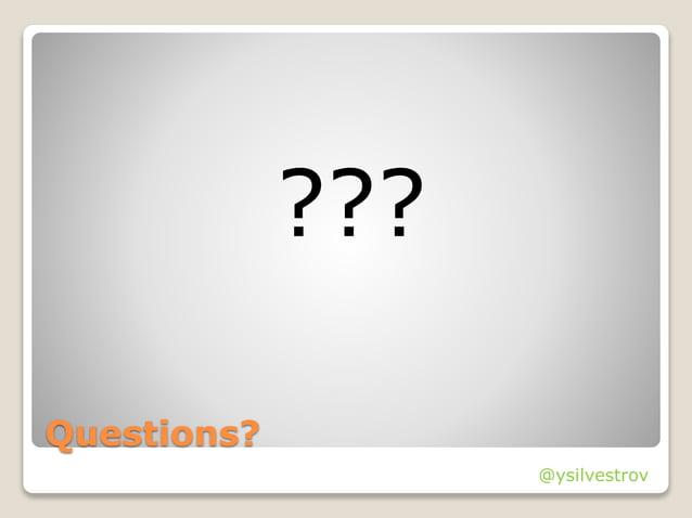 @ysilvestrov Questions? ??? @ysilvestrov