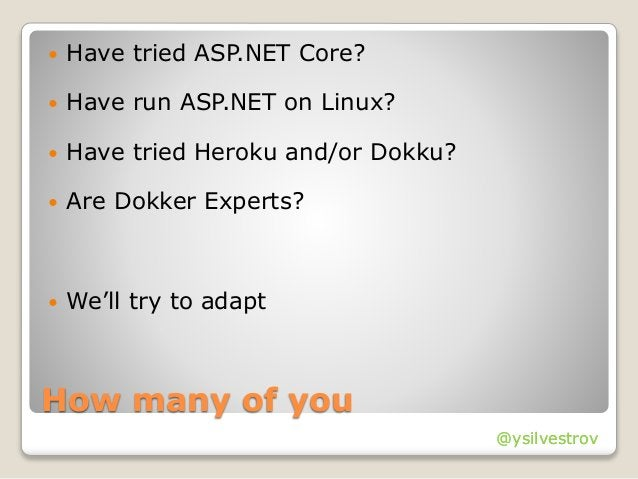 @ysilvestrov How many of you  Have tried ASP.NET Core?  Have run ASP.NET on Linux?  Have tried Heroku and/or Dokku?  A...