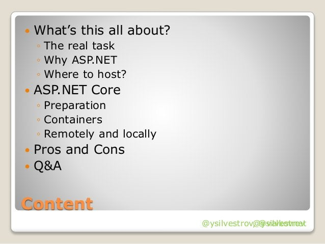 @ysilvestrov Content  What's this all about? ◦ The real task ◦ Why ASP.NET ◦ Where to host?  ASP.NET Core ◦ Preparation ...