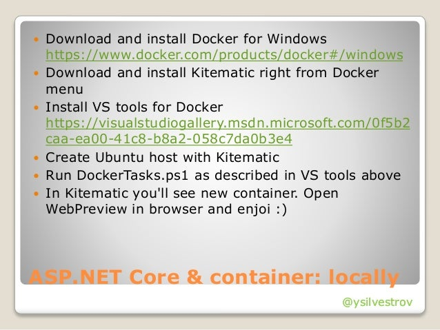 @ysilvestrov ASP.NET Core & container: locally  Download and install Docker for Windows https://www.docker.com/products/d...