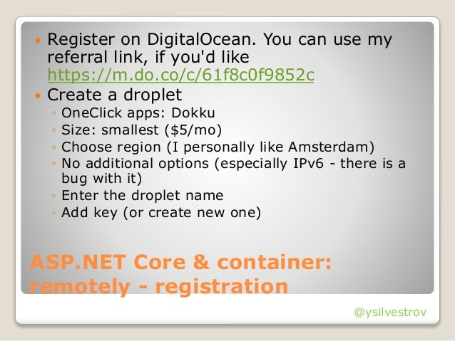 @ysilvestrov ASP.NET Core & container: remotely - registration  Register on DigitalOcean. You can use my referral link, i...