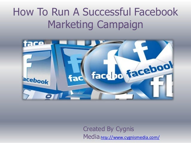 How To Run A Successful Facebook Marketing Campaign  Created By Cygnis Media:http://www.cygnismedia.com/
