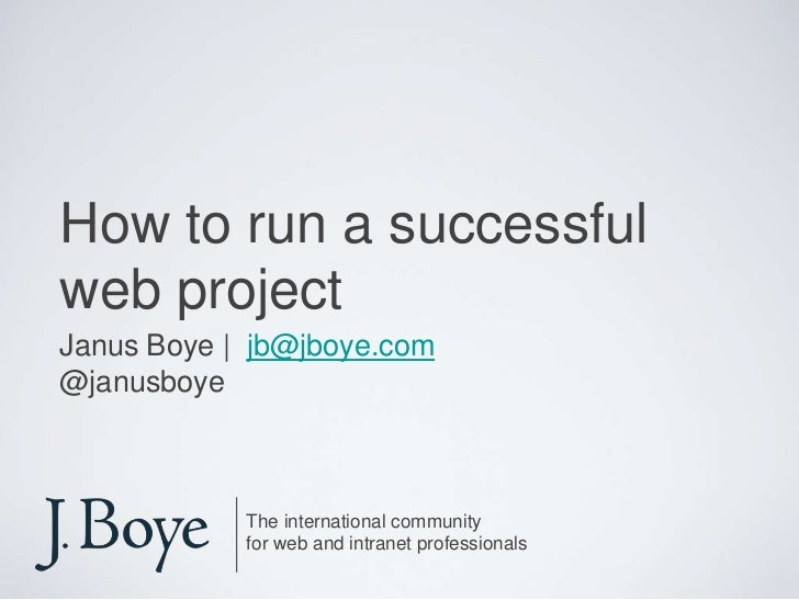 How to run a successfulweb projectJanus Boye | jb@jboye.com@janusboye            The international community            fo...