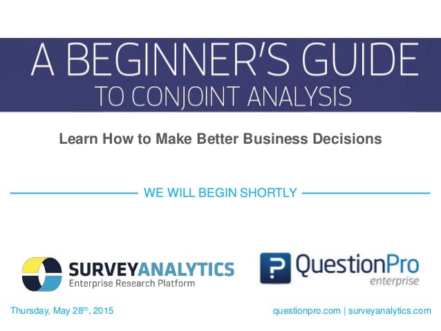 Thursday, May 28th, 2015 WE WILL BEGIN SHORTLY questionpro.com   surveyanalytics.com Learn How to Make Better Business Dec...