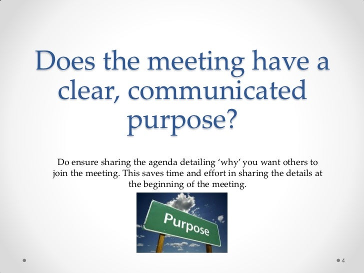 Does the meeting have a clear, communicated        purpose?  Do ensure sharing the agenda detailing 'why' you want others ...