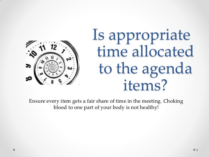 Is appropriate                            time allocated                            to the agenda                         ...