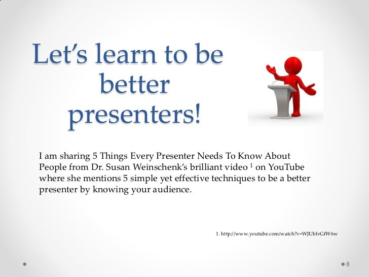 Let's learn to be       better   presenters!I am sharing 5 Things Every Presenter Needs To Know AboutPeople from Dr. Susan...