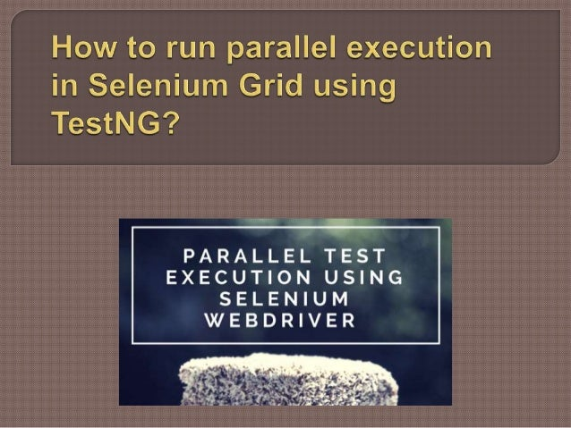 How to run parallel execution in Selenium Grid using TestNG?