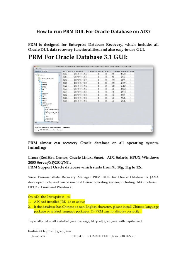 How to run PRM DUL For Oracle Database on AIX? PRM is designed for Enterprise Database Recovery, which includes all Oracle...