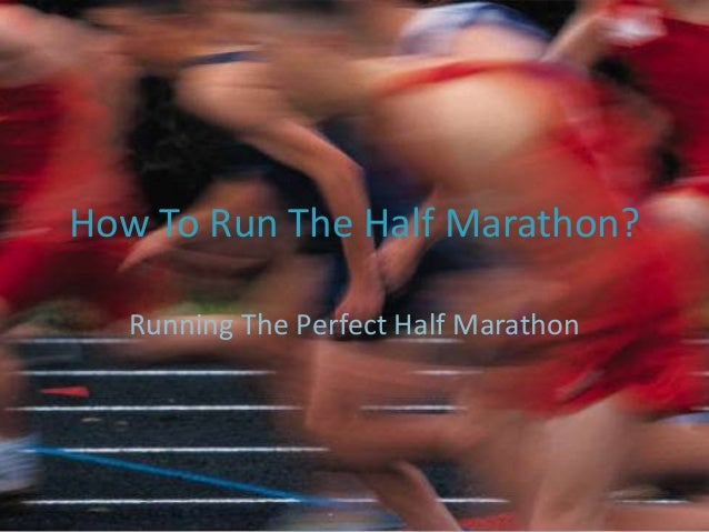 How To Run The Half Marathon? Running The Perfect Half Marathon