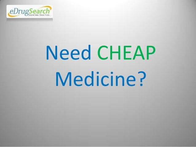Need CHEAP Medicine?