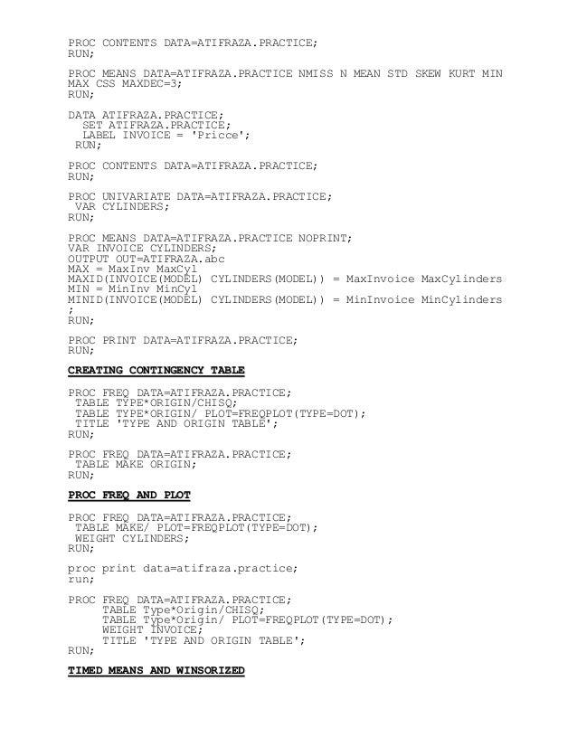 PROC CONTENTS DATA=ATIFRAZA.PRACTICE; RUN; PROC MEANS DATA=ATIFRAZA.PRACTICE NMISS N MEAN STD SKEW KURT MIN MAX CSS MAXDEC...