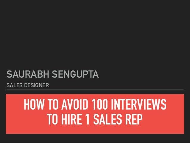 HOW TO AVOID 100 INTERVIEWS TO HIRE 1 SALES REP SAURABH SENGUPTA SALES DESIGNER