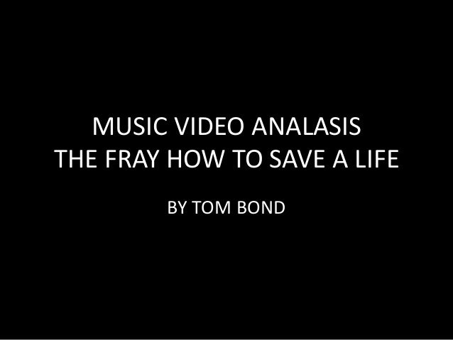 MUSIC VIDEO ANALASISTHE FRAY HOW TO SAVE A LIFE        BY TOM BOND