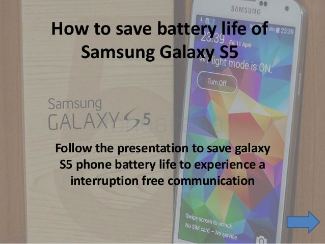 How to save battery life of Samsung Galaxy S5 Follow the presentation to save galaxy S5 phone battery life to experience a...