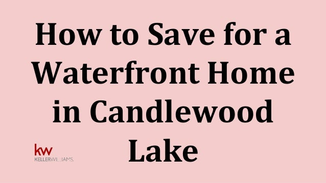 How to Save for a Waterfront Home in Candlewood Lake
