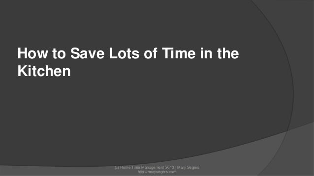 How to Save Lots of Time in the Kitchen  (c) Home Time Management 2013 | Mary Segers http://marysegers.com