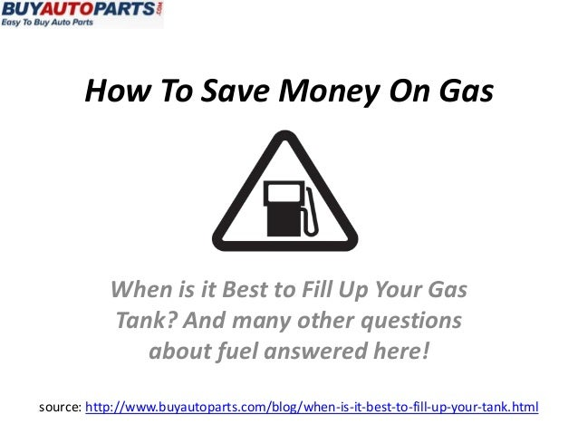 How To Save Money On Gas           When is it Best to Fill Up Your Gas           Tank? And many other questions           ...