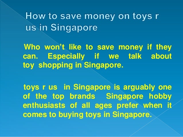Who won't like to save money if they can. Especially if we talk about toy shopping in Singapore. toys r us in Singapore is...