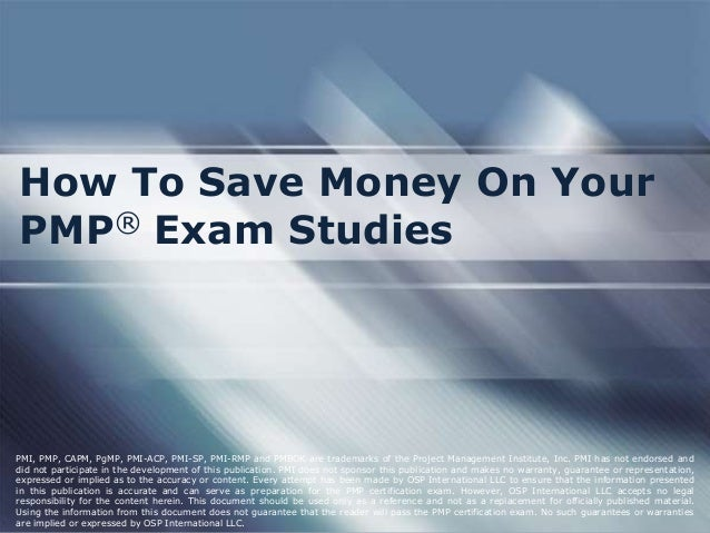 How To Save Money On YourPMP® Exam StudiesPMI, PMP, CAPM, PgMP, PMI-ACP, PMI-SP, PMI-RMP and PMBOK are trademarks of the P...