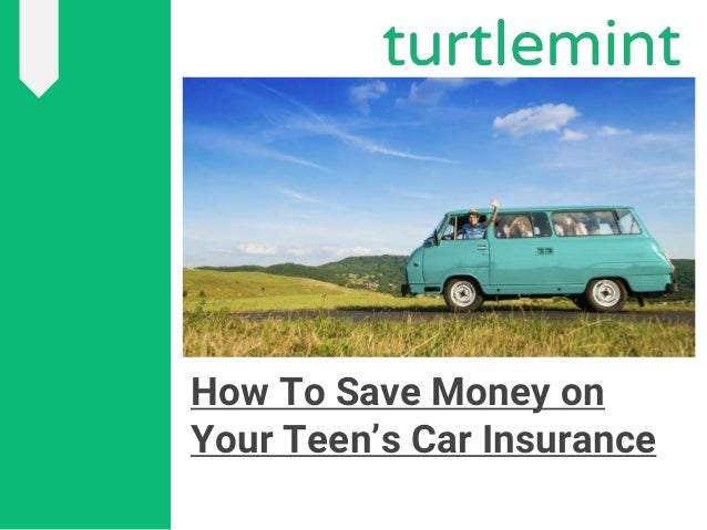 How To Save Money On Your Teen S Car Insurance 6 Useful Tips Tur