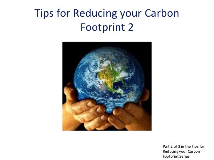 Tips for Reducing your Carbon          Footprint 2                         Part 2 of 3 in the Tips for                    ...