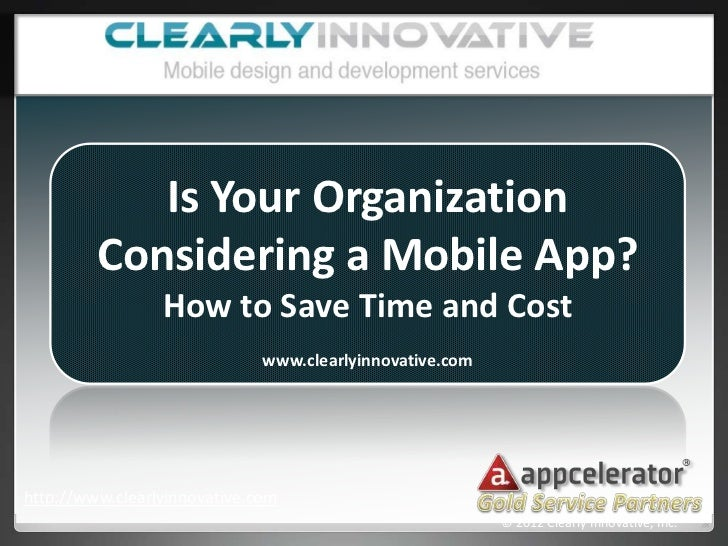 Is Your Organization         Considering a Mobile App?                 How to Save Time and Cost                          ...
