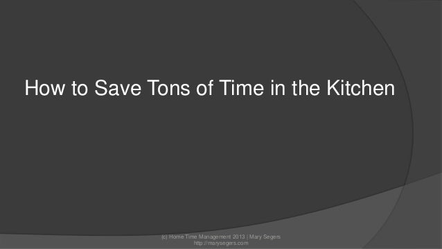 How to Save Tons of Time in the Kitchen  (c) Home Time Management 2013 | Mary Segers http://marysegers.com