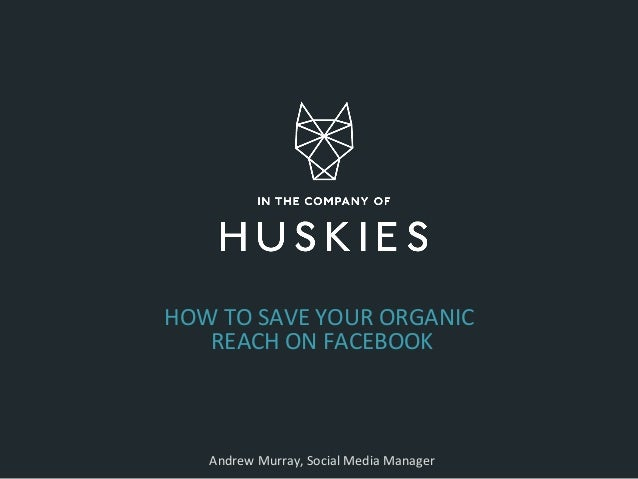 HOW TO SAVE YOUR ORGANIC REACH ON FACEBOOK Andrew Murray, Social Media Manager