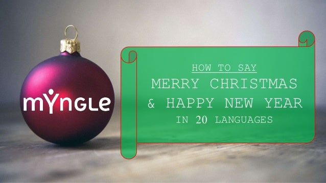 HOW TO SAY MERRY CHRISTMAS & HAPPY NEW YEAR IN 20 LANGUAGES