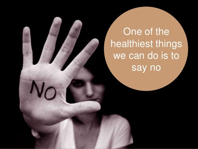One of the healthiest things we can do is to say no