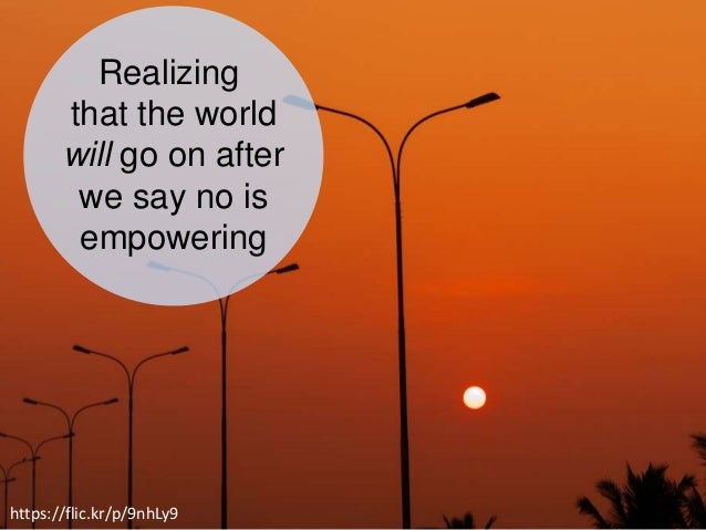 Click Here Realizing that the world will go on after we say no is empowering https://flic.kr/p/9nhLy9
