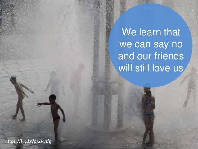 We learn that we can say no and our friends will still love us https://flic.kr/p/2PvLfg