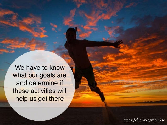 We have to know what our goals are and determine if these activities will help us get there https://flic.kr/p/mhQ2sc