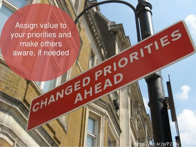 Assign value to your priorities and make others aware, if needed https://flic.kr/p/P22Ry