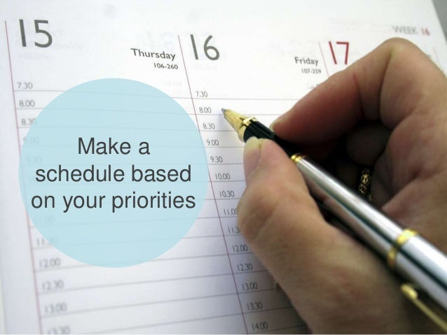 Make a schedule based on your priorities