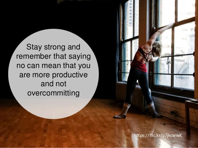 Stay strong and remember that saying no can mean that you are more productive and not overcommitting https://flic.kr/p/jkc...