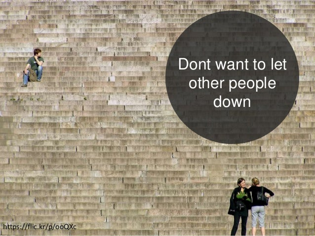 Dont want to let other people down https://flic.kr/p/ooQXc