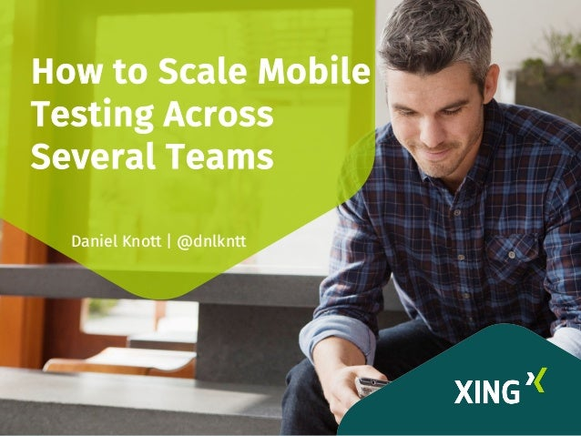How to Scale Mobile Testing Across Several Teams Daniel Knott | @dnlkntt