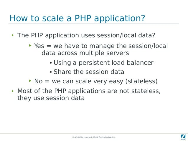 © All rights reserved. Zend Technologies, Inc. How to scale a PHP application? ● The PHP application uses session/local da...