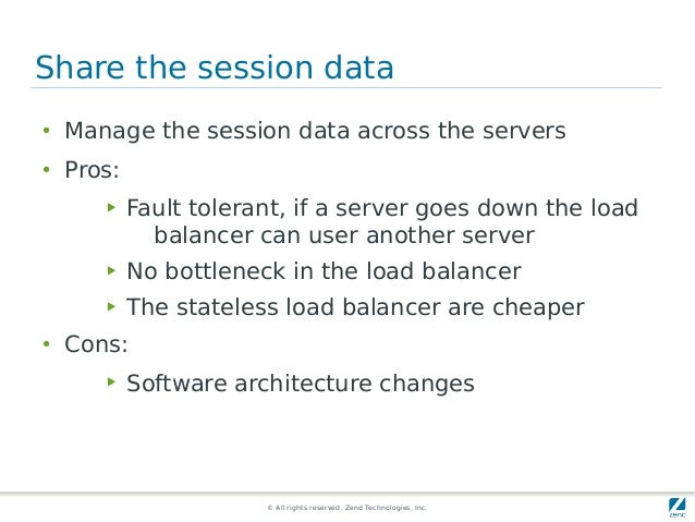 © All rights reserved. Zend Technologies, Inc. Share the session data ● Manage the session data across the servers ● Pros:...