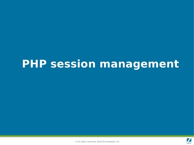 © All rights reserved. Zend Technologies, Inc. PHP session management