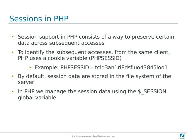 © All rights reserved. Zend Technologies, Inc. Sessions in PHP ● Session support in PHP consists of a way to preserve cert...